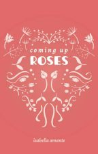 Coming Up Roses by leabasil
