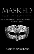 Masked - A Half Beauty And The Beast Vampire Tale |✔|2fab4reads|  by RamataMaguiraga