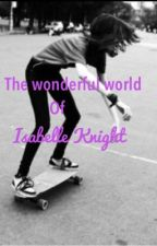 The Wonderful World of Isabelle Knight. ( One Direction F.F ) by hungergameslover135