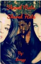 Shared Mate Shared Hate by livvyg1
