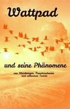 Wattpad und seine Phänomene by AliceMontrose