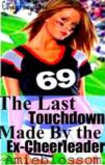 The Last Touchdown made by the Ex-Cheerleader by Amieblossom