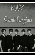 KNK SMUT IMAGINES by sonwifeu