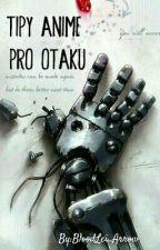 Tipy Anime pro Otaku by Steph_Rawen