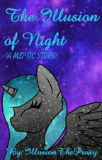 The Illusion Of Night (MLP OC Story) by ThisIsDeletedNow