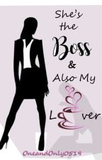 she's the boss and also my lover by oneandonly0519