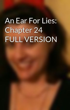 An Ear For Lies: Chapter 24 FULL VERSION by ChristineFairchild