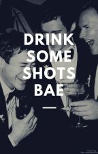 Drink some shots,bae by sayhney