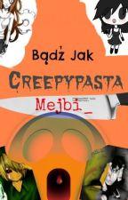 Bądź Jak Creepypasta by Mejbi_