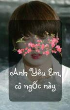 Anh Yêu Em, Cô Ngốc Này by GoHaram