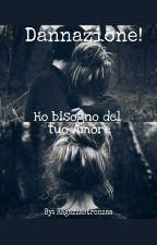 Dannazione! Ho bisogno del tuo Amore by Ragazzastronzaa