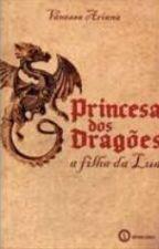 Princesa Dos Dragões-A Filha Da Lua by Hyllz_AS