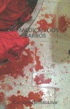 A MALDIÇÃO DOS BARROS by CarolineDemantova