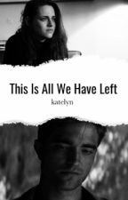 This is All We Have Left by katelynmcook