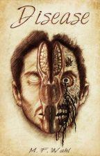 DISEASE by MFWahl