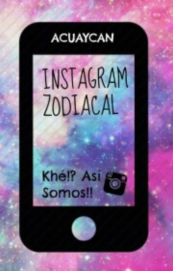 Instagram Zodiacal: Khe!? Asi Somos