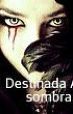 Destinada As Sombras by gabyduart43671