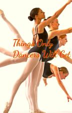 Things Only Dancers Will Get by WeirdSillyJustMe