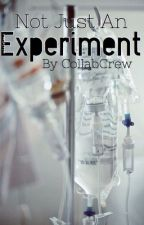 Not Just An Experiment by CollabCrew