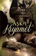 AŞK-I KIYAMET ( TÜM KİTAPÇILARDA ) by BusraCivicioglu