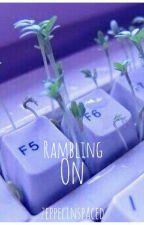 Rambling On [Rants & Stuff] by zeppelinspaced