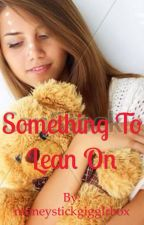 Something To Lean On by moneystickgigglrbox