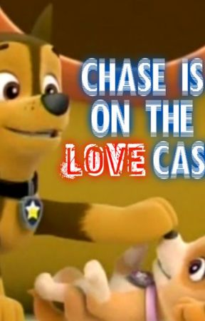 Chase Is On The Love Case - The New Paw Patrol - Wattpad