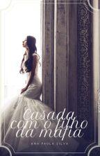 Casada Com O Filho Da Máfia - EM PAUSA.. by MsPoison01