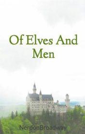 Of Elves And Men by NerdonBroadway