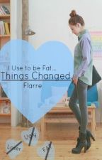 I USE To Be Fat, Things Changed (UNDER SOME SERIOUS CONSTRUCTION) by Flarre
