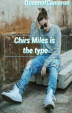 """""""Chris Miles is The Type"""" by swazzxluhftmaloley"""