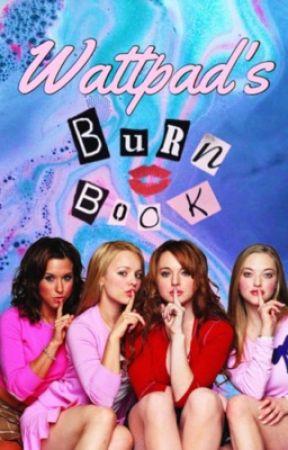 Wattpad's Burn Book by lilpixiefairy