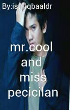 Mr.Cool And Miss Pecicilan by istriIqbaaldr