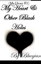 My Heart and Other Black Holes (My Heart #1) by bluegiant