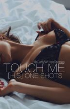 Touch Me :: [H.S] One Shots by CarlyWritesStories