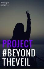 What is #ProjectBeyondTheVeil? by ProjectBeyondtheVeil