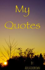 My Quotes by adelaidebrown