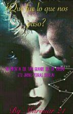 ¿QUE NOS PASO? by IsabelMartinez022