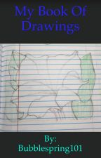 My Book of Drawings by Bubblespring101