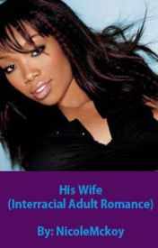 His Wife (Interracial Adult Romance) by NicoleMckoy