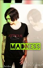 MADNESS (Kellin Quinn Fanfiction) -COMPLETED- by MyLifeIsWhatIMakeIt