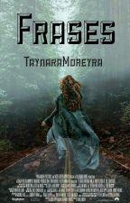 Frases by TaynaraMoreyra