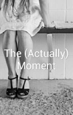 The (Actually) Moment by Nourajhhh