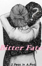 Bitter Fate (#Wattys2016) by 2_Peas_In_A_Pod