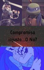 Compromiso Injusto O.....No? by tmntyaoi