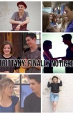 TRITTANY: Finally Noticed by jileyxtrittanylove