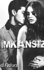 ~İMKANSIZ~ by Minoz_sevval