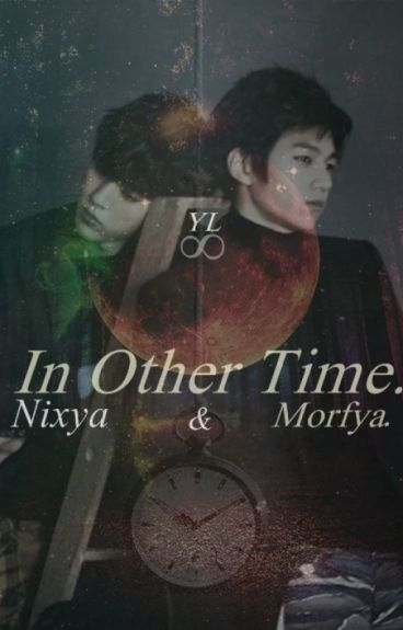 In Other Time. ∞ Morfya & Nixya. [MyungYeol ♡]