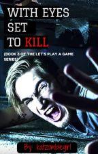 With Eyes Set To Kill (Book 3) by katzombiegirl