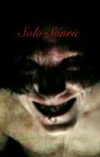 Solo Sonrie by Justosexy